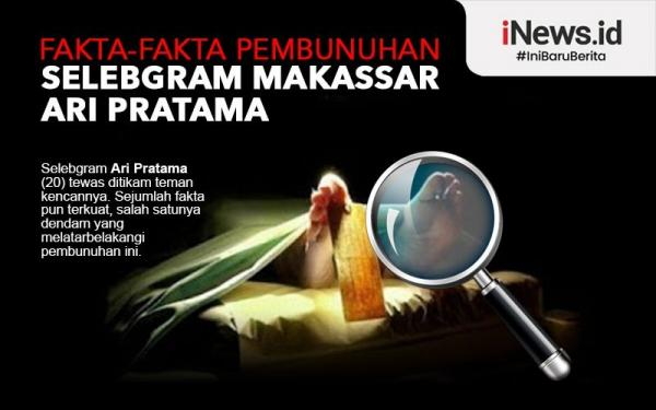 Infografis Fakta-Fakta Pembunuhan Selebgram Makassar Ari Pratama