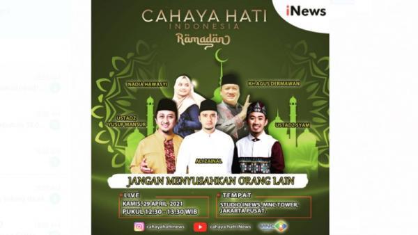 Jangan Menyusahkan Orang Lain, Simak Cahaya Hati Indonesia Ramadan iNews Pukul 12.30 WIB