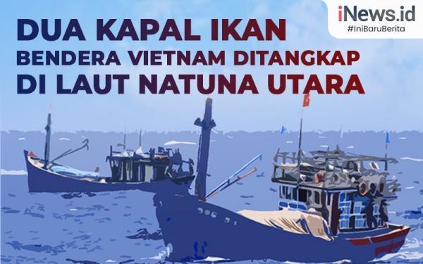 Infografis Dua Kapal Ikan Bendera Vietnam  Ditangkap di Laut Natuna Utara