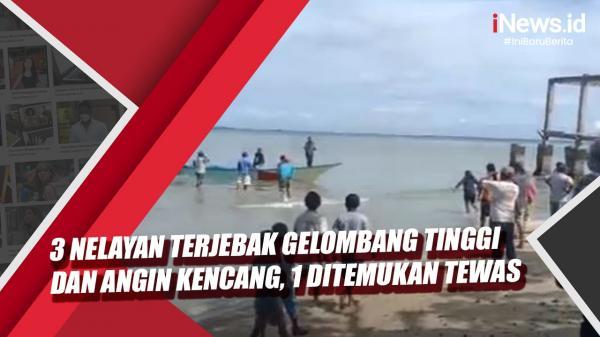 Video 3 Nelayan di Kaimana Terjebak Gelombang Tinggi dan Angin Kencang, Satu Tewas