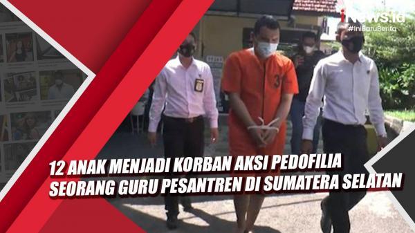 Video 12 Anak Menjadi Korban Aksi Pedofilia Seorang Guru Pesantren di Sumatera Selatan