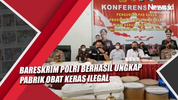 Video Bareskrim Polri Berhasil Ungkap Pabrik Obat Keras Ilegal Terbesar di Indonesia