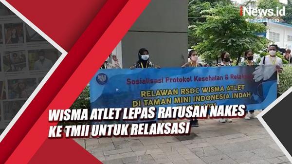 Video Wisma Atlet Lepas Ratusan Nakes ke TMII untuk Relaksasi dan Sosialisasi Covid-19