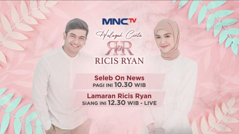Hari Ini! Jadilah Saksi Rangkaian Prosesi Lamaran Ria Ricis dan Teuku Ryan hanya di MNCTV